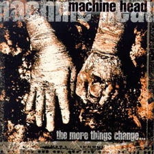 Machine Head - The More Things Change…
